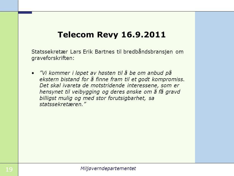 19 Miljøverndepartementet Telecom Revy 16.9.2011 Statssekretær Lars Erik Bartnes til bredbåndsbransjen om graveforskriften: Vi kommer i løpet av høsten til å be om anbud på ekstern bistand for å finne fram til et godt kompromiss.