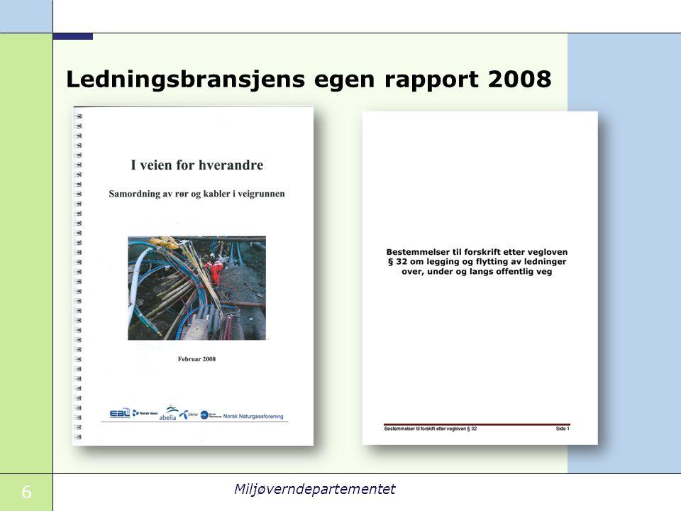 6 Miljøverndepartementet Ledningsbransjens egen rapport 2008