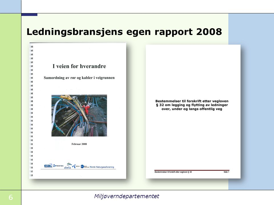7 Miljøverndepartementet Hovedtall for rør og kabler (2006-2007) Kilde: Rapporten I veien for hverandre