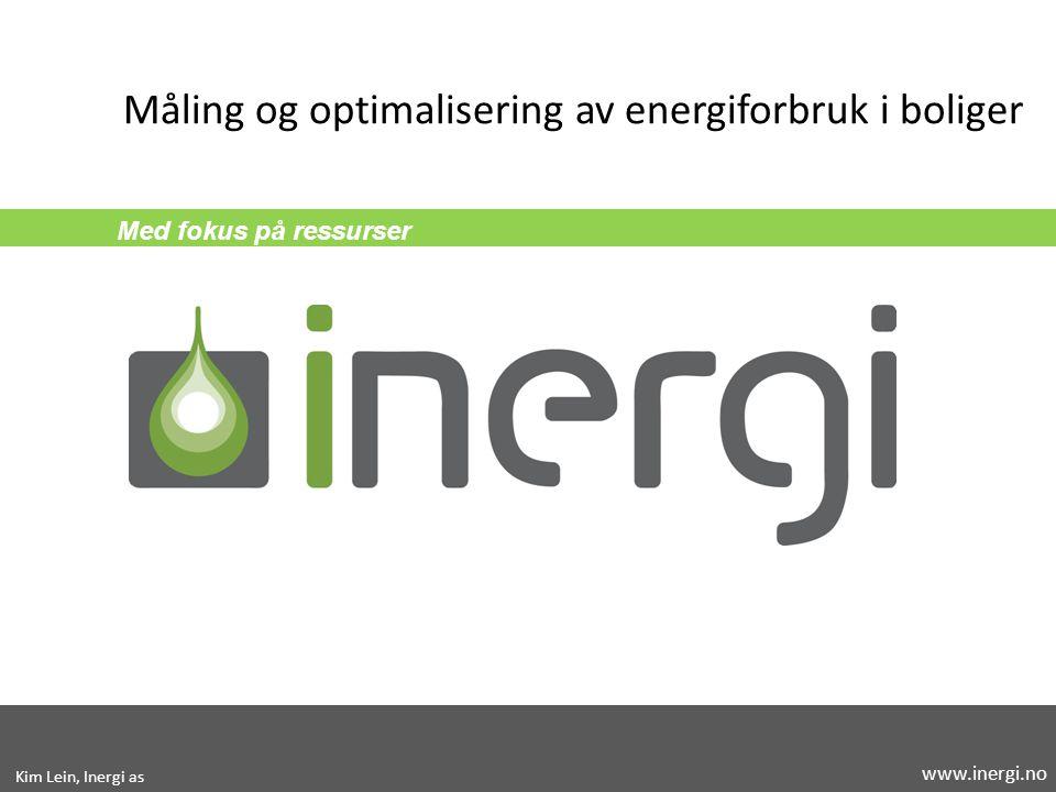 Med fokus på ressurser Måling og optimalisering av energiforbruk i boliger Kim Lein, Inergi as www.inergi.no
