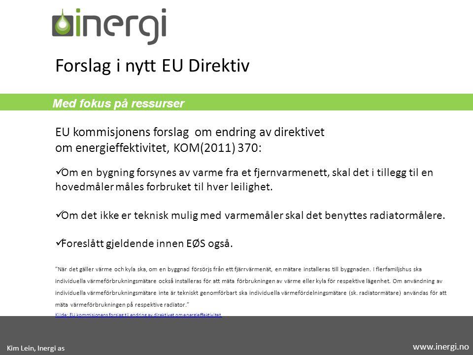 Med fokus på ressurser Forslag i nytt EU Direktiv Om en bygning forsynes av varme fra et fjernvarmenett, skal det i tillegg til en hovedmåler måles forbruket til hver leilighet.