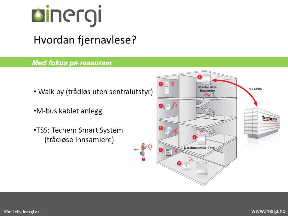 Med fokus på ressurser Walk by (trådløs uten sentralutstyr) M-bus kablet anlegg TSS: Techem Smart System (trådløse innsamlere) Hvordan fjernavlese? Ki