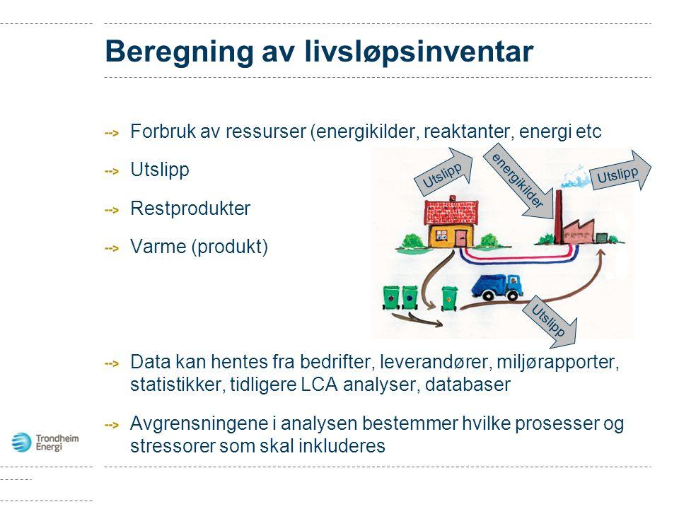 Beregning av livsløpsinventar Forbruk av ressurser (energikilder, reaktanter, energi etc Utslipp Restprodukter Varme (produkt) Data kan hentes fra bedrifter, leverandører, miljørapporter, statistikker, tidligere LCA analyser, databaser Avgrensningene i analysen bestemmer hvilke prosesser og stressorer som skal inkluderes energikilder Utslipp