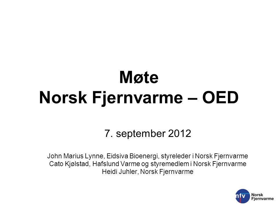 Møte Norsk Fjernvarme – OED 7. september 2012 John Marius Lynne, Eidsiva Bioenergi, styreleder i Norsk Fjernvarme Cato Kjølstad, Hafslund Varme og sty