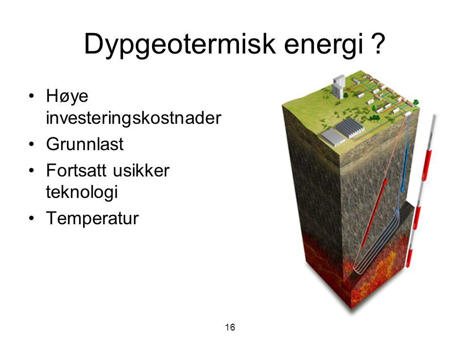 Dypgeotermisk energi ? Høye investeringskostnader Grunnlast Fortsatt usikker teknologi Temperatur 16