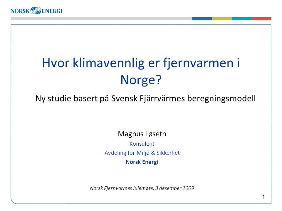 1 Hvor klimavennlig er fjernvarmen i Norge.