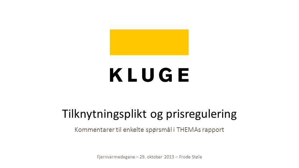 Kommentarer til enkelte spørsmål i THEMAs rapport Tilknytningsplikt og prisregulering Fjernvarmedagene – 29. oktober 2013 – Frode Støle