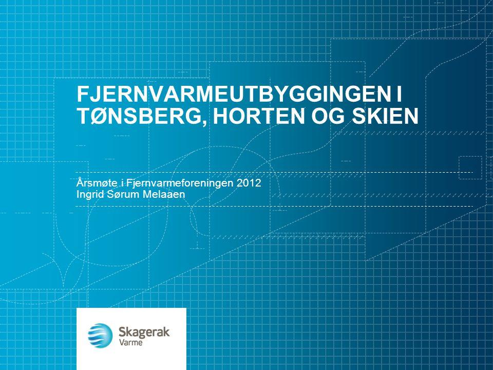 FJERNVARMEUTBYGGINGEN I TØNSBERG, HORTEN OG SKIEN Årsmøte i Fjernvarmeforeningen 2012 Ingrid Sørum Melaaen