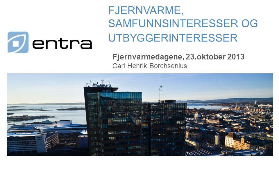 Fjernvarmedagene, 23.oktober 2013 FJERNVARME, SAMFUNNSINTERESSER OG UTBYGGERINTERESSER Carl Henrik Borchsenius