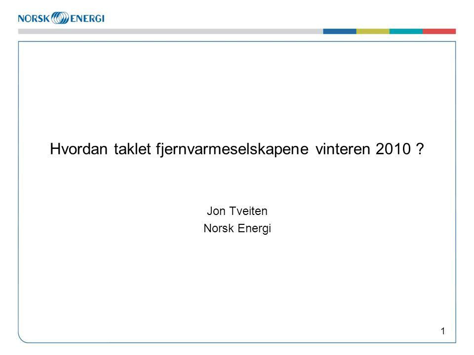 Hvordan taklet fjernvarmeselskapene vinteren 2010 ? Jon Tveiten Norsk Energi 1