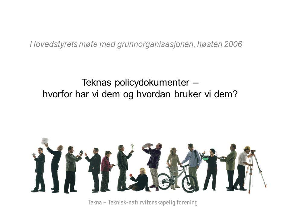 Hovedstyrets møte med grunnorganisasjonen, høsten 2006 Teknas policydokumenter – hvorfor har vi dem og hvordan bruker vi dem?