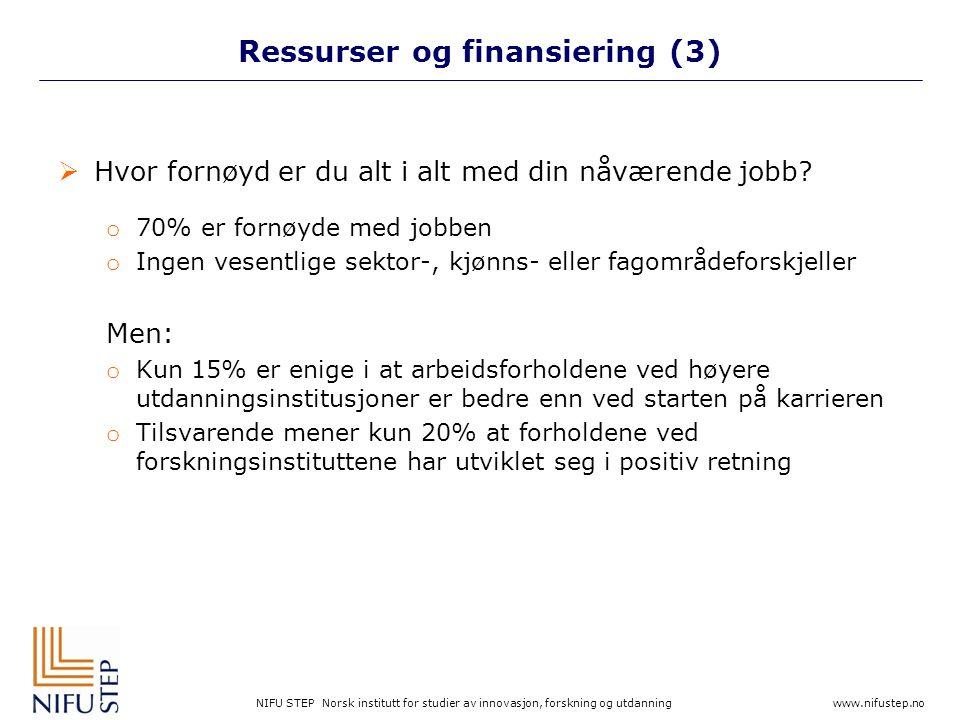 NIFU STEP Norsk institutt for studier av innovasjon, forskning og utdanning www.nifustep.no Ressurser og finansiering (3)  Hvor fornøyd er du alt i alt med din nåværende jobb.