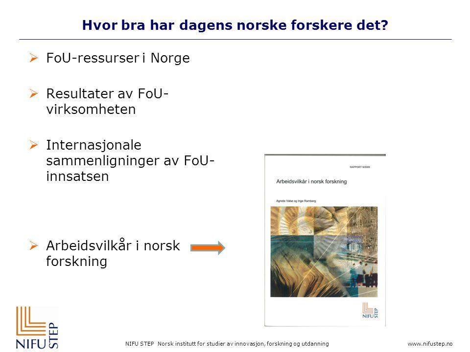 NIFU STEP Norsk institutt for studier av innovasjon, forskning og utdanning www.nifustep.no Hvor bra har dagens norske forskere det.