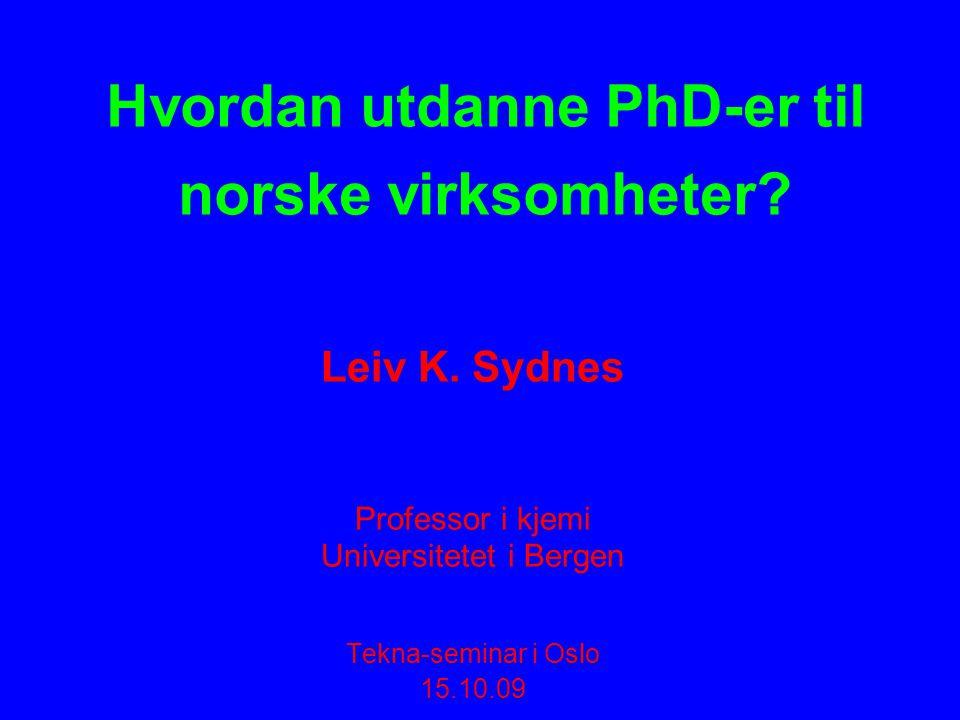 Hvordan utdanne PhD-er til norske virksomheter. Leiv K.