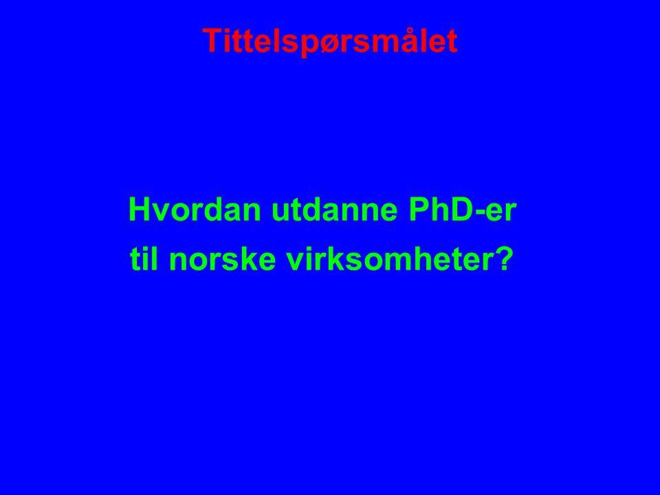 Tittelspørsmålet Hvordan utdanne PhD-er til norske virksomheter?