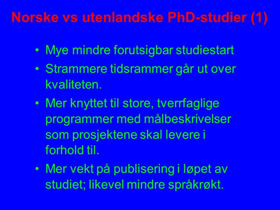 Norske vs utenlandske PhD-studier (1) Mye mindre forutsigbar studiestart Strammere tidsrammer går ut over kvaliteten.