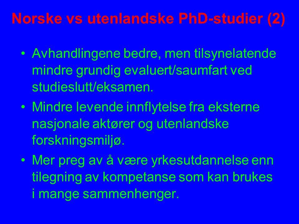 Norske vs utenlandske PhD-studier (2) Avhandlingene bedre, men tilsynelatende mindre grundig evaluert/saumfart ved studieslutt/eksamen.