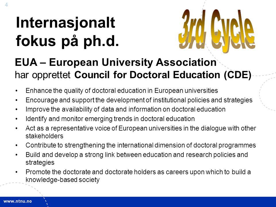 4 Internasjonalt fokus på ph.d. Enhance the quality of doctoral education in European universities Encourage and support the development of institutio