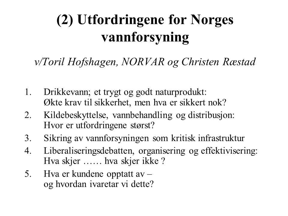 (2) Utfordringene for Norges vannforsyning v/Toril Hofshagen, NORVAR og Christen Ræstad 1.Drikkevann; et trygt og godt naturprodukt: Økte krav til sikkerhet, men hva er sikkert nok.