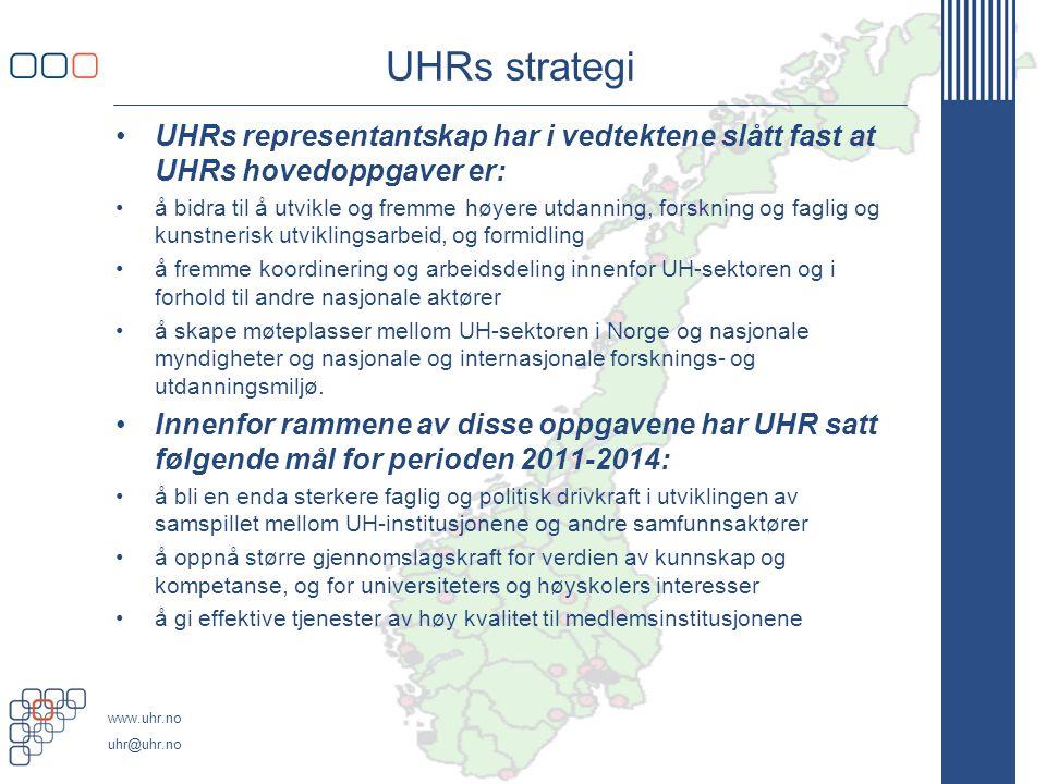 www.uhr.no uhr@uhr.no UHRs strategi UHRs representantskap har i vedtektene slått fast at UHRs hovedoppgaver er: å bidra til å utvikle og fremme høyere utdanning, forskning og faglig og kunstnerisk utviklingsarbeid, og formidling å fremme koordinering og arbeidsdeling innenfor UH-sektoren og i forhold til andre nasjonale aktører å skape møteplasser mellom UH-sektoren i Norge og nasjonale myndigheter og nasjonale og internasjonale forsknings- og utdanningsmiljø.