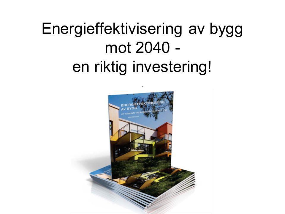 Energieffektivisering av bygg mot 2040 - en riktig investering! -