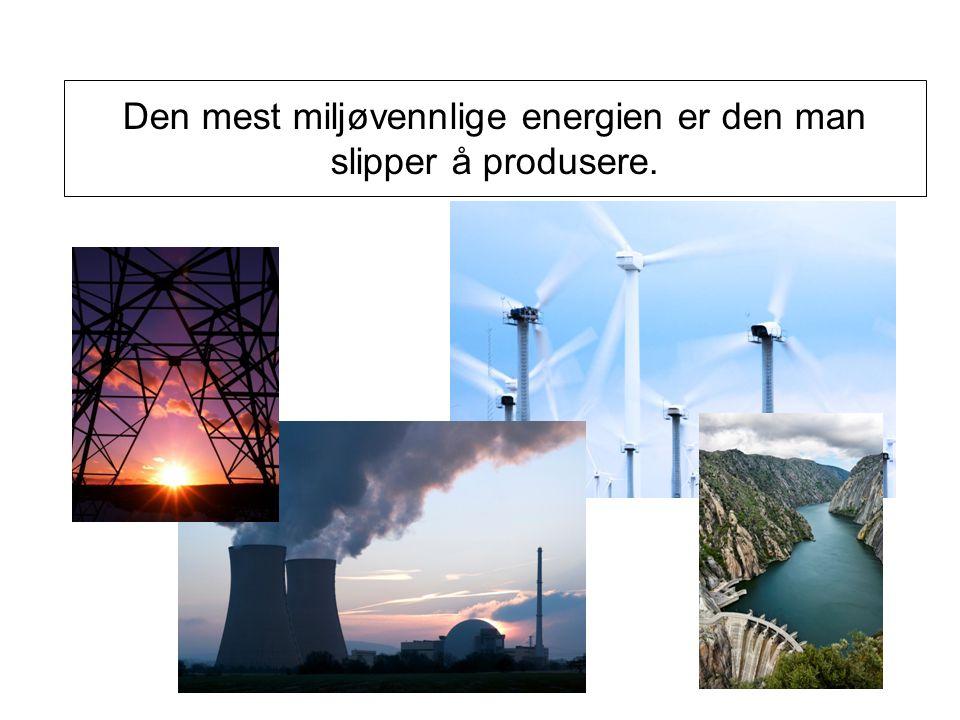 Den mest miljøvennlige energien er den man slipper å produsere.