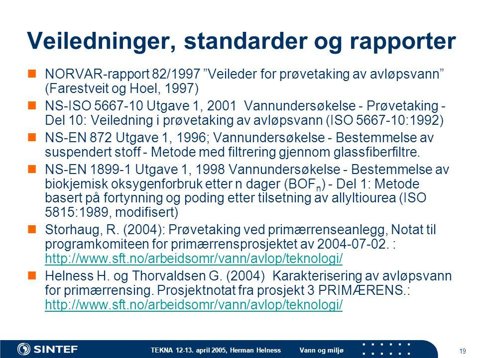 """TEKNA 12-13. april 2005, Herman HelnessVann og miljø 19 Veiledninger, standarder og rapporter NORVAR-rapport 82/1997 """"Veileder for prøvetaking av avlø"""