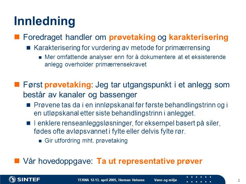 TEKNA 12-13. april 2005, Herman HelnessVann og miljø 2 Innledning Foredraget handler om prøvetaking og karakterisering Karakterisering for vurdering a
