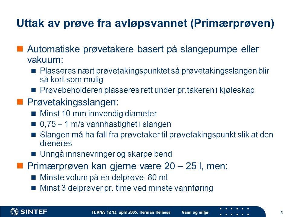 TEKNA 12-13. april 2005, Herman HelnessVann og miljø 5 Uttak av prøve fra avløpsvannet (Primærprøven) Automatiske prøvetakere basert på slangepumpe el