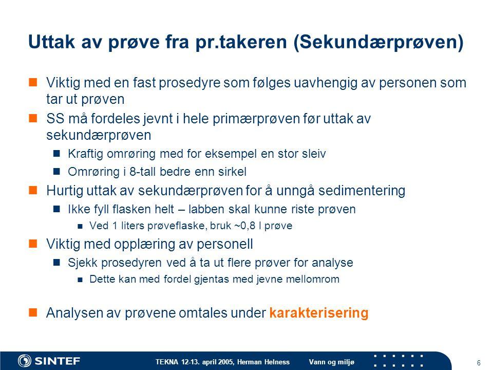 TEKNA 12-13. april 2005, Herman HelnessVann og miljø 6 Uttak av prøve fra pr.takeren (Sekundærprøven) Viktig med en fast prosedyre som følges uavhengi