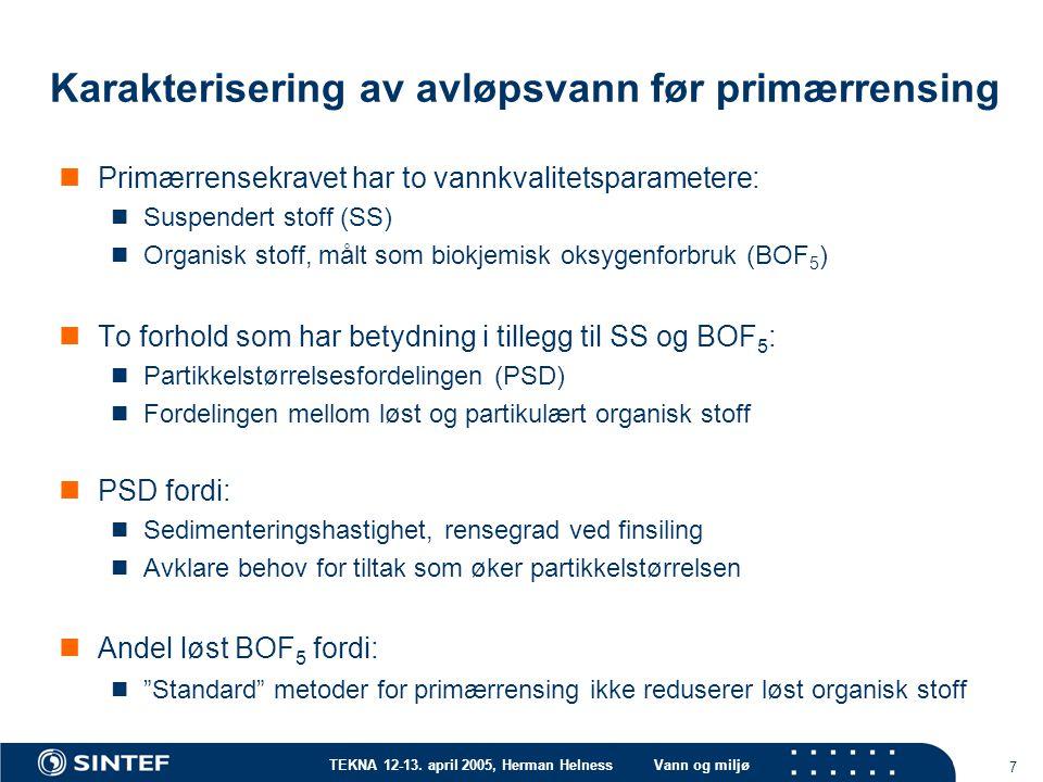 TEKNA 12-13. april 2005, Herman HelnessVann og miljø 7 Karakterisering av avløpsvann før primærrensing Primærrensekravet har to vannkvalitetsparameter