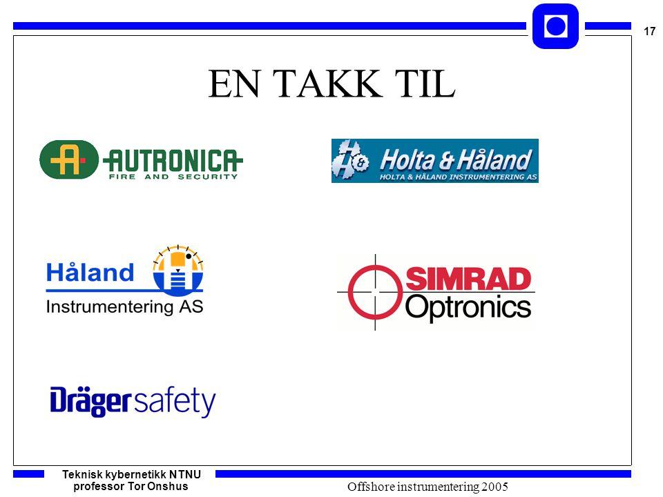 Teknisk kybernetikk NTNU professor Tor Onshus 17 Offshore instrumentering 2005 EN TAKK TIL