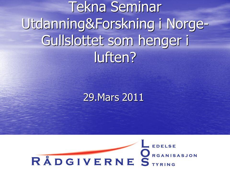 Tekna Seminar Utdanning&Forskning i Norge- Gullslottet som henger i luften? 29.Mars 2011