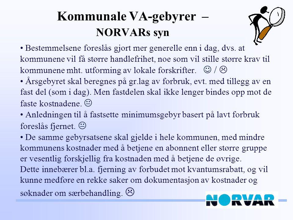 Kommunale VA-gebyrer – NORVARs syn Bestemmelsene foreslås gjort mer generelle enn i dag, dvs.