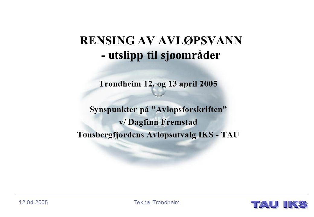 """12.04.2005Tekna, Trondheim RENSING AV AVLØPSVANN - utslipp til sjøområder Trondheim 12. og 13 april 2005 Synspunkter på """"Avløpsforskriften"""" v/ Dagfinn"""