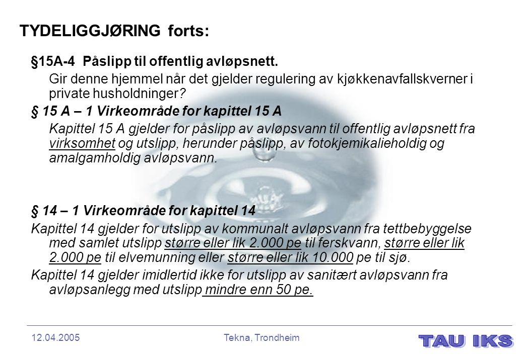 12.04.2005Tekna, Trondheim TYDELIGGJØRING forts: §15A-4 Påslipp til offentlig avløpsnett. Gir denne hjemmel når det gjelder regulering av kjøkkenavfal