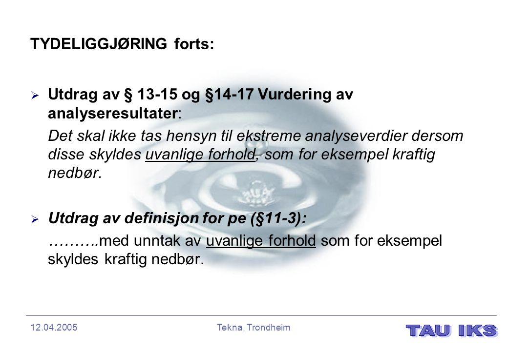 12.04.2005Tekna, Trondheim TYDELIGGJØRING forts:  Utdrag av § 13-15 og §14-17 Vurdering av analyseresultater: Det skal ikke tas hensyn til ekstreme a