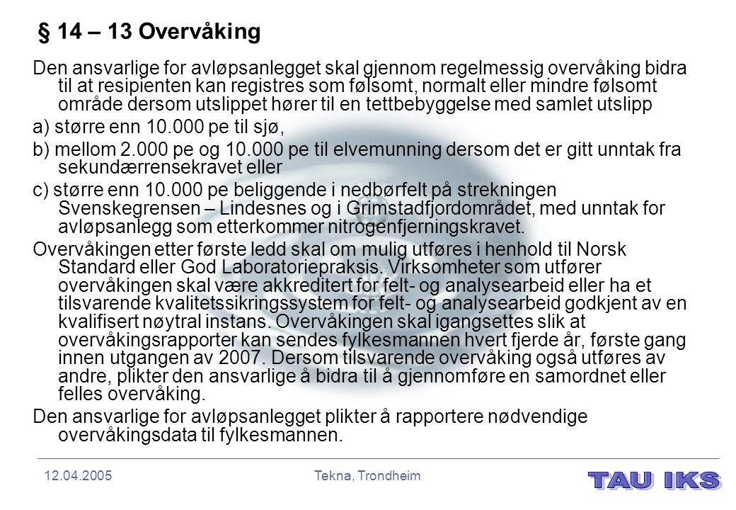 12.04.2005Tekna, Trondheim § 14 – 13 Overvåking Den ansvarlige for avløpsanlegget skal gjennom regelmessig overvåking bidra til at resipienten kan reg