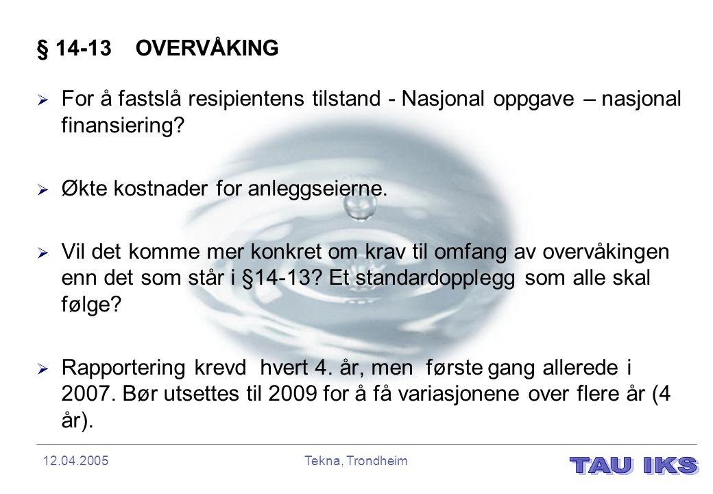 12.04.2005Tekna, Trondheim § 14-13 OVERVÅKING  For å fastslå resipientens tilstand - Nasjonal oppgave – nasjonal finansiering?  Økte kostnader for a