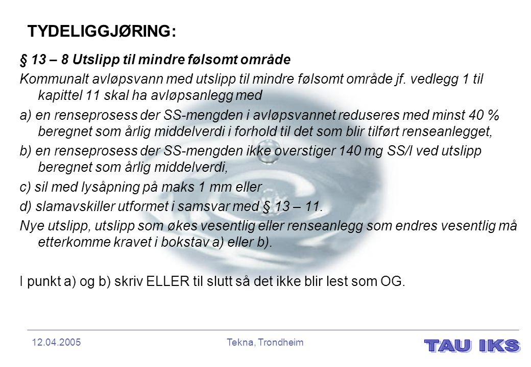 12.04.2005Tekna, Trondheim TYDELIGGJØRING: § 13 – 8 Utslipp til mindre følsomt område Kommunalt avløpsvann med utslipp til mindre følsomt område jf. v