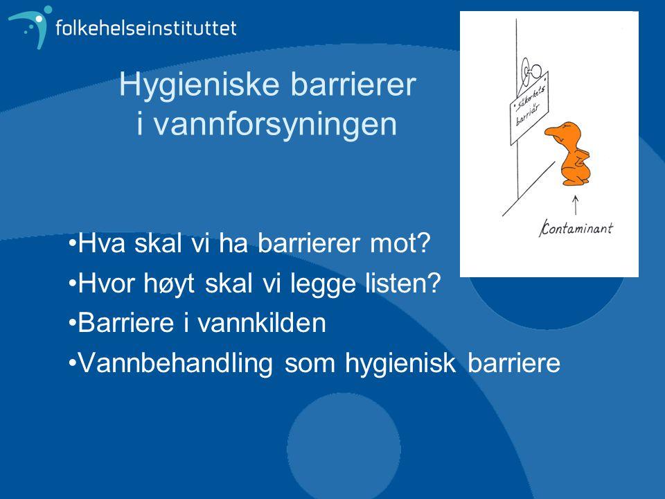 Hygieniske barrierer i vannforsyningen Hva skal vi ha barrierer mot? Hvor høyt skal vi legge listen? Barriere i vannkilden Vannbehandling som hygienis