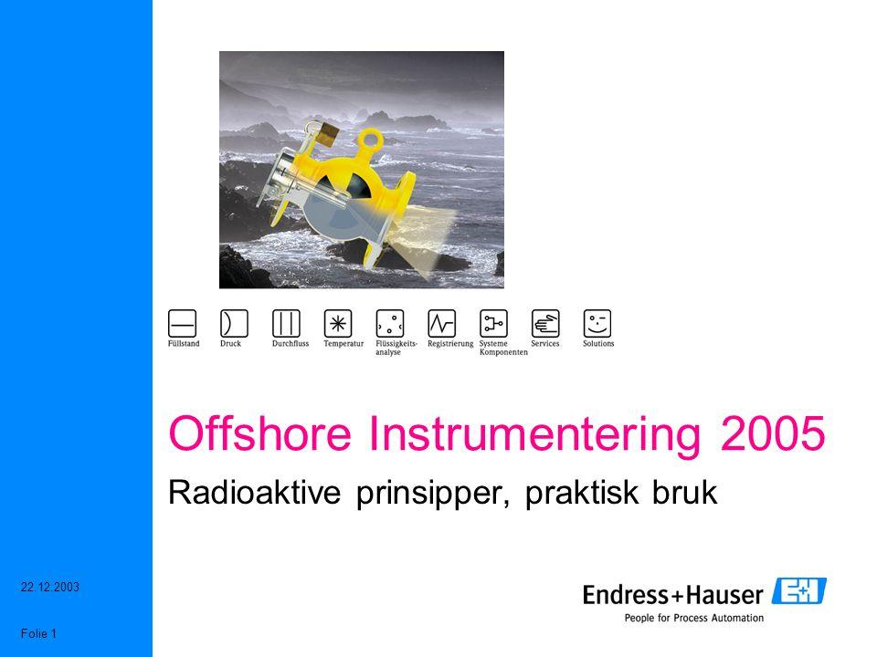22.12.2003 Folie 1 Offshore Instrumentering 2005 Radioaktive prinsipper, praktisk bruk