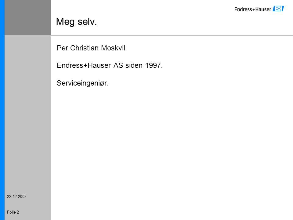22.12.2003 Folie 2 Meg selv. Per Christian Moskvil Endress+Hauser AS siden 1997. Serviceingeniør.