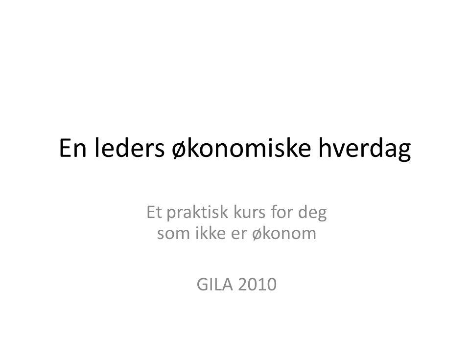 Mål for kurset Oppgaven skal støtte kursdeltakerne på GILA 2010 til å forstå og arbeide med økonomisk tankegang i forhold til en leders hverdag.