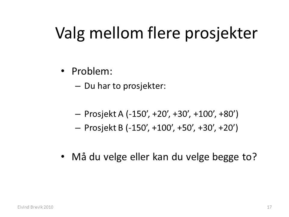 Valg mellom flere prosjekter Problem: – Du har to prosjekter: – Prosjekt A (-150', +20', +30', +100', +80') – Prosjekt B (-150', +100', +50', +30', +2