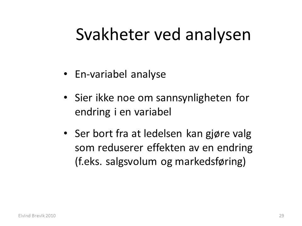 Svakheter ved analysen En-variabel analyse Sier ikke noe om sannsynligheten for endring i en variabel Ser bort fra at ledelsen kan gjøre valg som redu