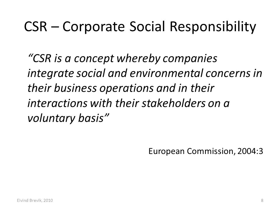 "CSR – Corporate Social Responsibility ""CSR is a concept whereby companies integrate social and environmental concerns in their business operations and"