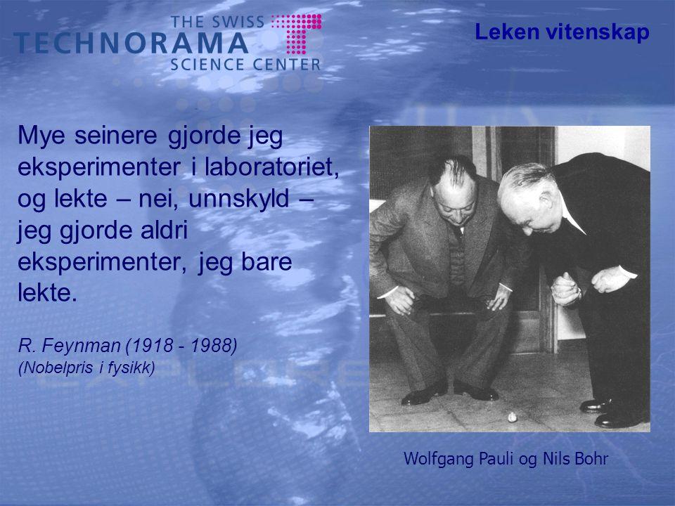 Leken vitenskap Mye seinere gjorde jeg eksperimenter i laboratoriet, og lekte – nei, unnskyld – jeg gjorde aldri eksperimenter, jeg bare lekte.