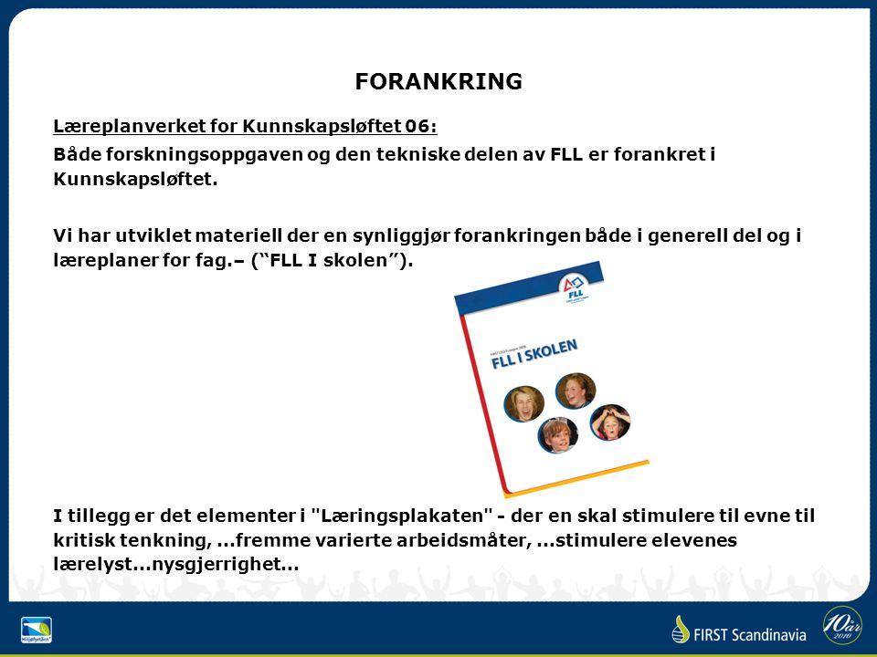 FORANKRING Læreplanverket for Kunnskapsløftet 06: Både forskningsoppgaven og den tekniske delen av FLL er forankret i Kunnskapsløftet.