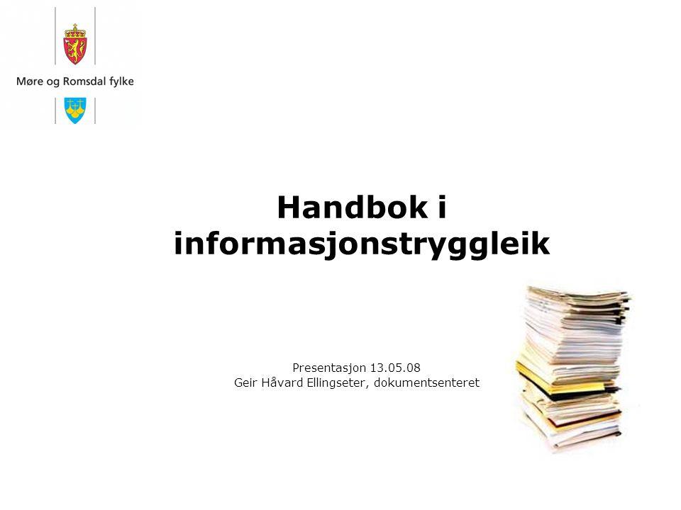 Handbok i informasjonstryggleik Presentasjon 13.05.08 Geir Håvard Ellingseter, dokumentsenteret